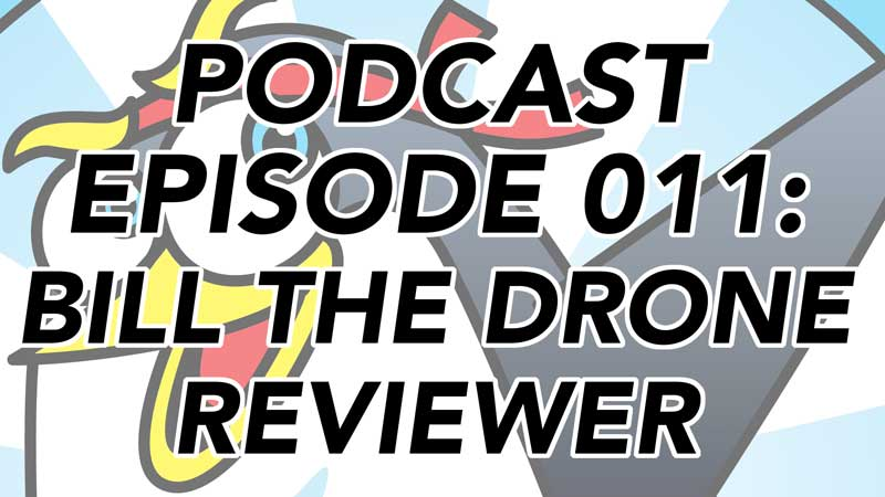 TDT Podcast 011 - Bill The Drone Reviewer