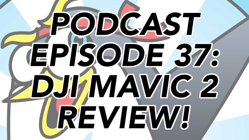 Drone Podcast - DJI Mavic 2 Pro Review
