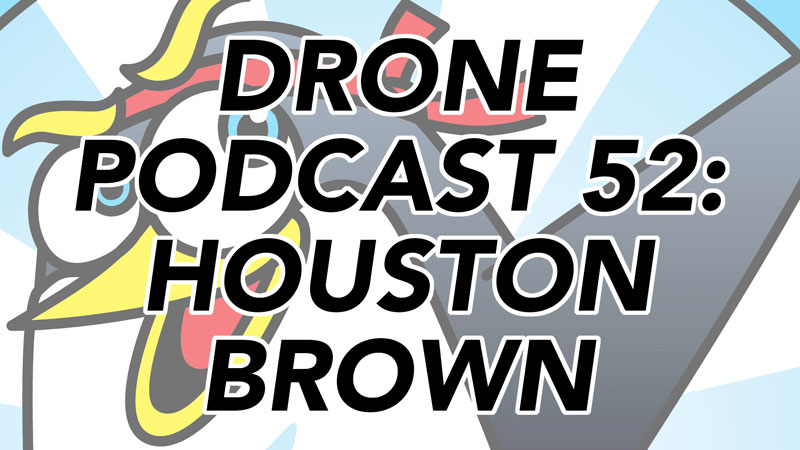 Drone Podcast - Houston Brown