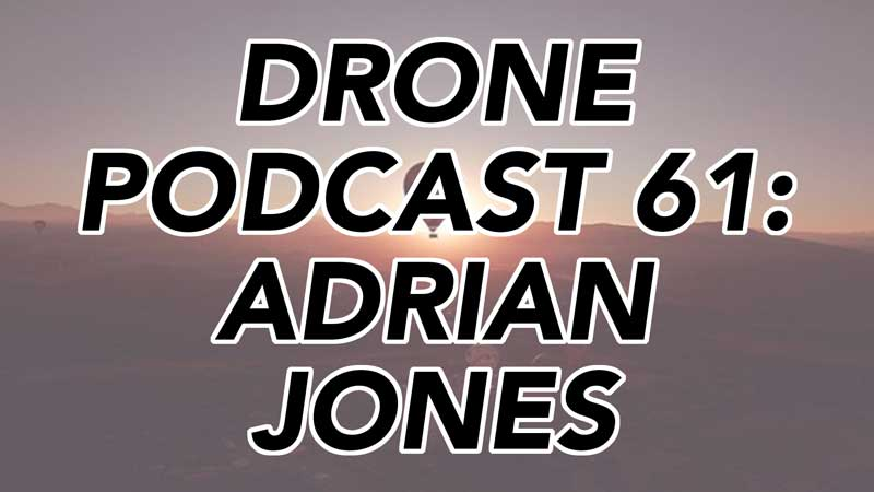 Drone Podcast - Adrian Jones