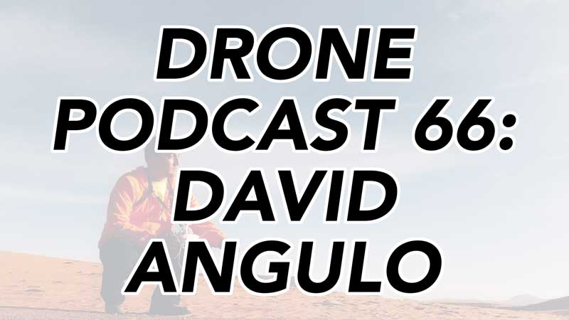 Drone Podcast - David Angulo