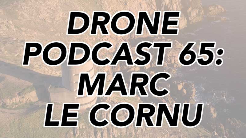 Drone Podcast - Marc Le Cornu of the Channel Islands