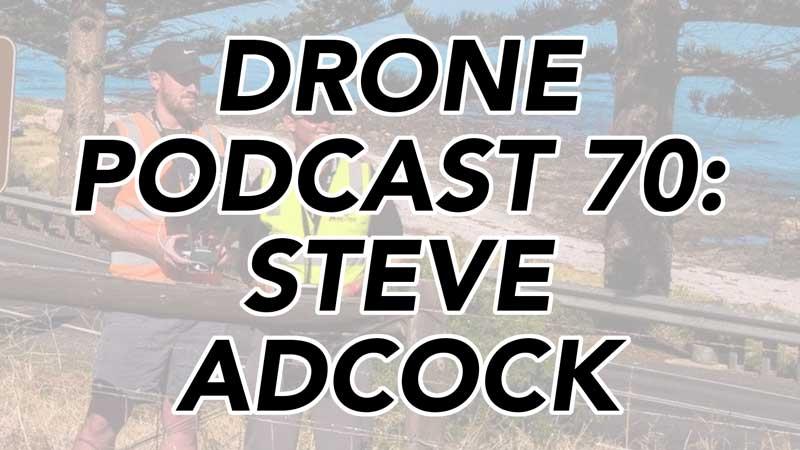 Drone Podcast - Steve Adcock