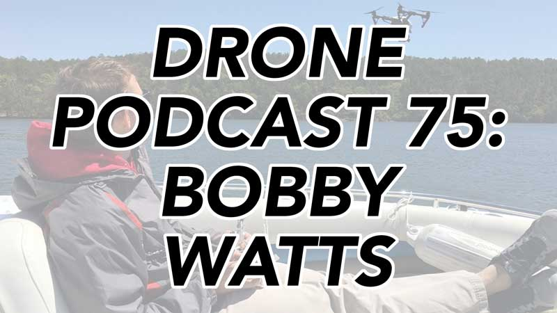 Bobby Watts - Drone Podcast