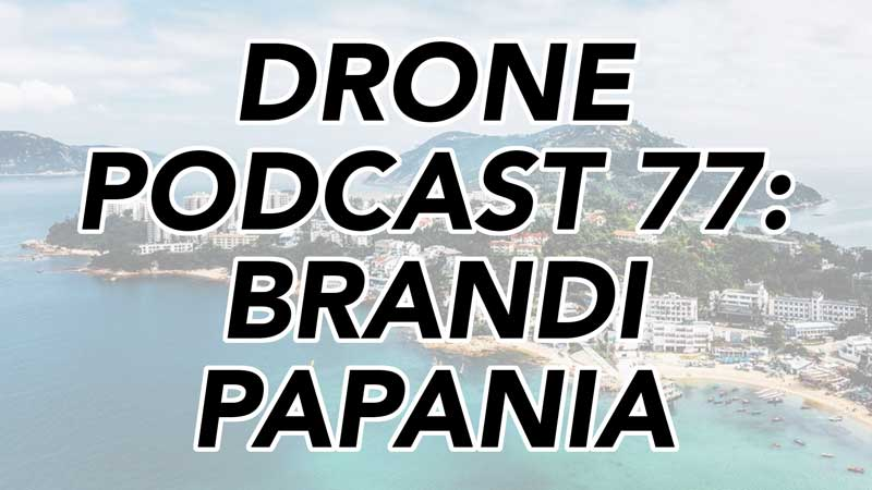 Brandi Papania - Drone Podcast