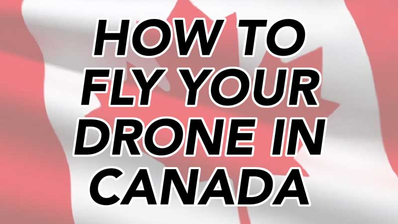 How to Fly your Drone in Canada